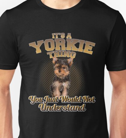 It's A Yorkie Thing Unisex T-Shirt