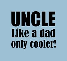 UNCLE LIKE A DAD ONLY COOLER! Unisex T-Shirt