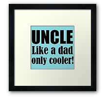 UNCLE LIKE A DAD ONLY COOLER! Framed Print