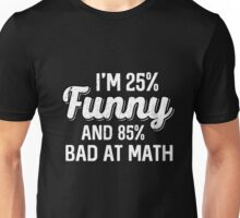 Best Seller: I'm 25% Funny And 85% Bad At Math Unisex T-Shirt