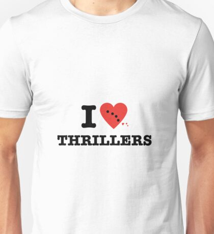 I love thrillers Unisex T-Shirt