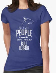The More People I Meet The More I Love My Bull Terrier T-Shirt