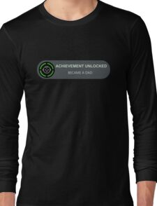 Achievement Unlocked: Became A Dad Long Sleeve T-Shirt