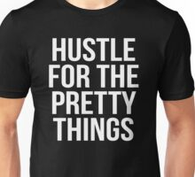 HUSTLE FOR THE PRETTY THINGS Unisex T-Shirt
