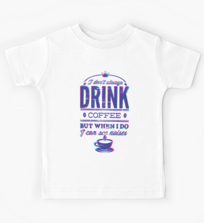 I DON'T ALWAYS DRINK COFFEE ... Kids Tee