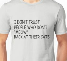 I Don't Trust People Who Don't Meow Back At Their Cats Unisex T-Shirt
