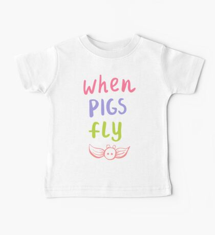 Label for clothes when pigs fly Baby Tee