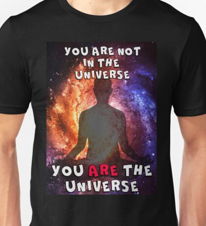 You ARE the Universe Unisex T-Shirt