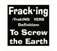 Fracking definition to screw the earth Art Print