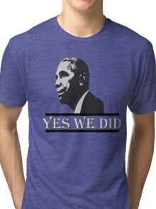Obama -Yes We Did Tri-blend T-Shirt