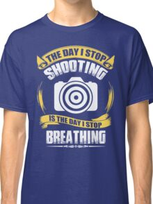 Photographer - The Day I Stop Shooting Classic T-Shirt