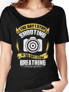Photographer - The Day I Stop Shooting Women's Relaxed Fit T-Shirt