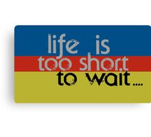 Life is too short... Canvas Print
