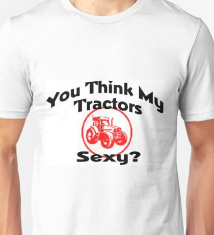Sexy Tractor? Funny Tractor Shirt Unisex T-Shirt
