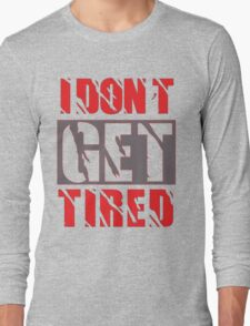 I dont get Tired  Long Sleeve T-Shirt