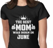The Best Mom Was Born In June Birthday gift for Mom Shirt Womens Fitted T-Shirt