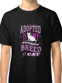 Adopted is my Favorite Breed Of CAT copy Classic T-Shirt