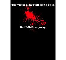 The voices didn't tell me to do it... Photographic Print