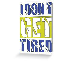 I Don't Get Tired  Greeting Card