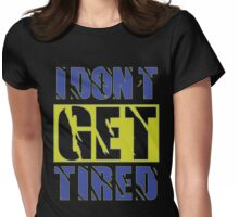 I Don't Get Tired  Womens Fitted T-Shirt