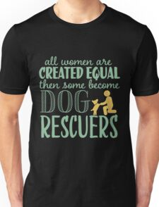 All Woman Are Created Equal then some become DOG RESCUERS copy Unisex T-Shirt