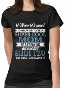 Super Cool Mom Of A Freaking Awesome Shih Tzu Womens Fitted T-Shirt