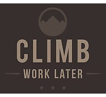 Climb Now Work Later Photographic Print