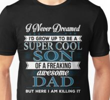 Super Cool Son Of A Freaking Awesome Dad Unisex T-Shirt