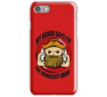 My Beard Says I'm the MANLIEST MAN! iPhone Case/Skin