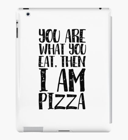 You are what you eat, then I'm Pizza iPad Case/Skin