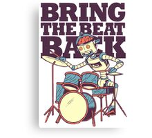 Bring the beat back Canvas Print