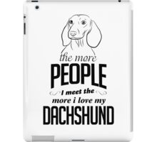 The More People I Meet The More I Love My Dachshund iPad Case/Skin