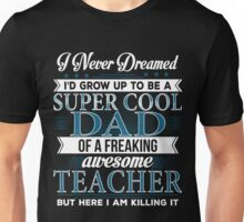Super Cool Dad Of A Freaking Awesome Teacher Unisex T-Shirt