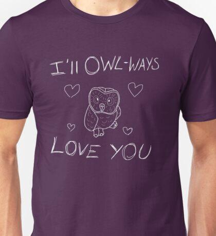 I'll Owl-ways love you Unisex T-Shirt