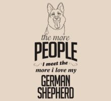 The More People I Meet The More I Love My German Shepherd by 2E1K