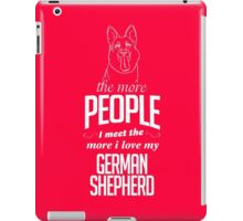 The More People I Meet The More I Love My German Shepherd iPad Case/Skin
