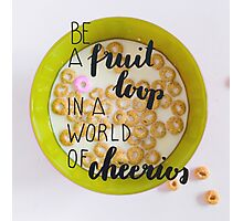 Be a fruit loop  Photographic Print