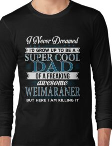 Super Cool Dad Of A Freaking Awesome Weimaraner Long Sleeve T-Shirt