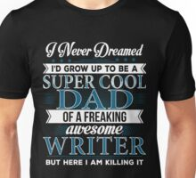 Super Cool Dad Of A Freaking Awesome Writer  Unisex T-Shirt