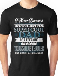 Super Cool Dad Of A Freaking Awesome Yorkshire Terrier Unisex T-Shirt