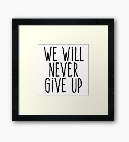 We will never give up Framed Print