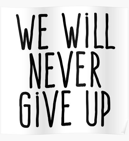 We will never give up Poster
