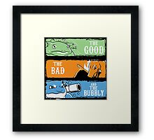 The Good,The Mad The Bubbly Framed Print