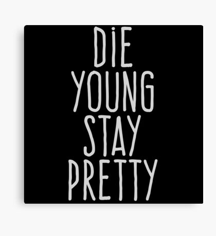 Die young stay pretty Canvas Print