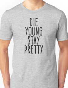 Die young stay pretty Unisex T-Shirt