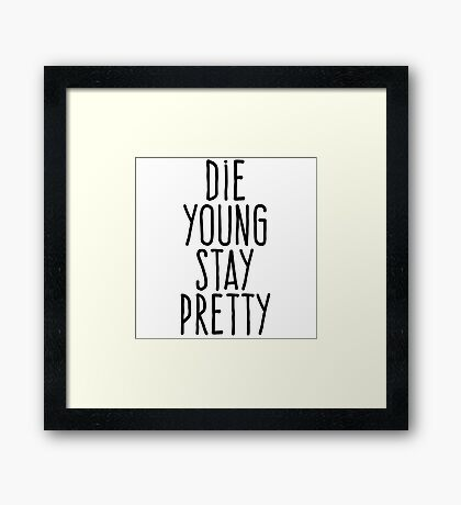 Die young stay pretty Framed Print