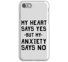 My heart says yes but my anxiety says no iPhone Case/Skin