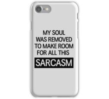 My soul was removed to make room for all this sarcasm iPhone Case/Skin