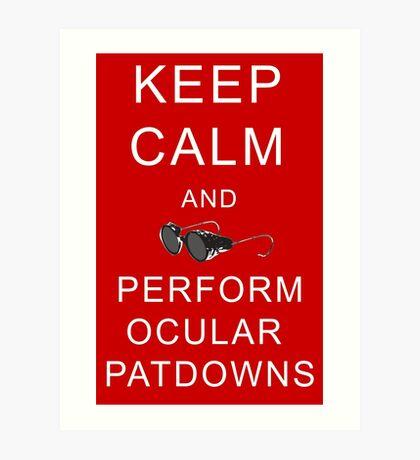 Keep calm and perform ocular patdowns Art Print