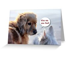 Kiss Me You Fool! Greeting Card